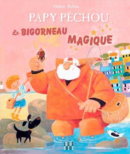 Papy Pêchou : Le bigorneau magique / Hubert Rublon. E RUB