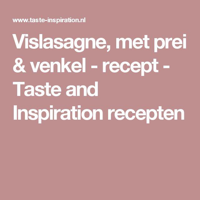 Vislasagne, met prei & venkel - recept - Taste and Inspiration recepten