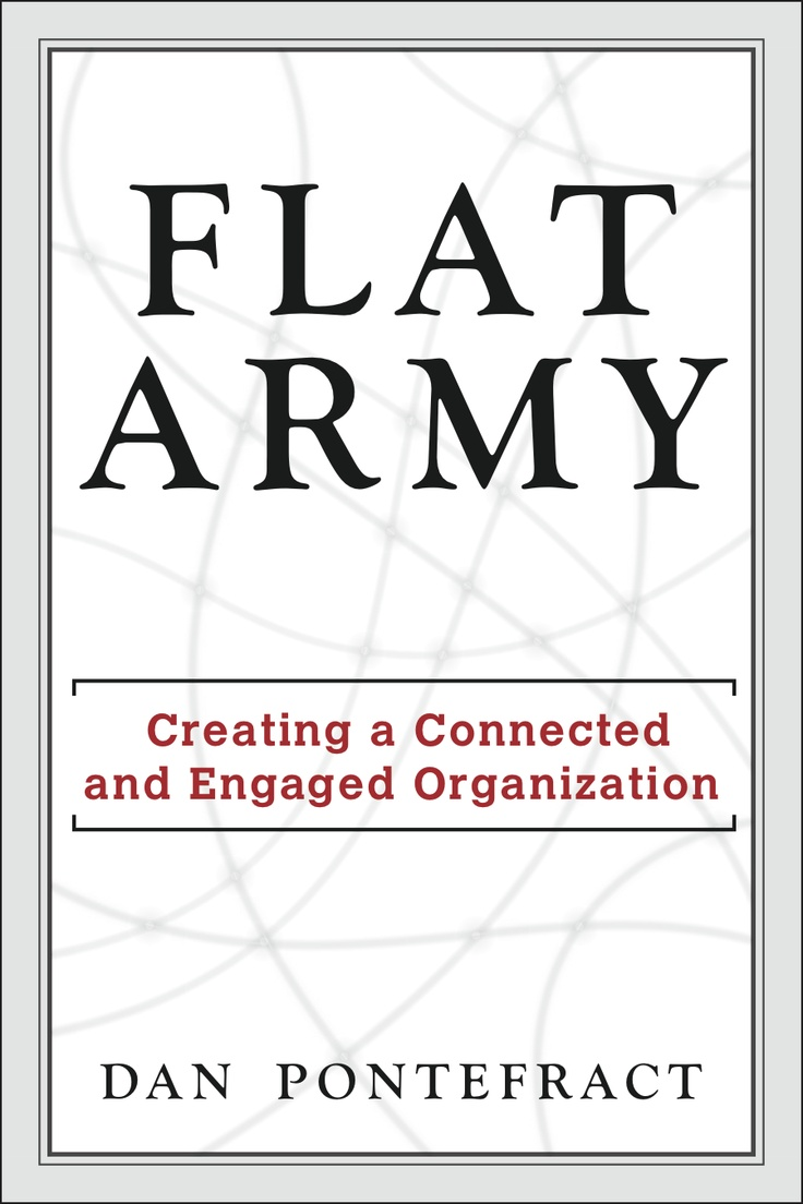 Flat Army  Creating A Connected And Engaged Organization