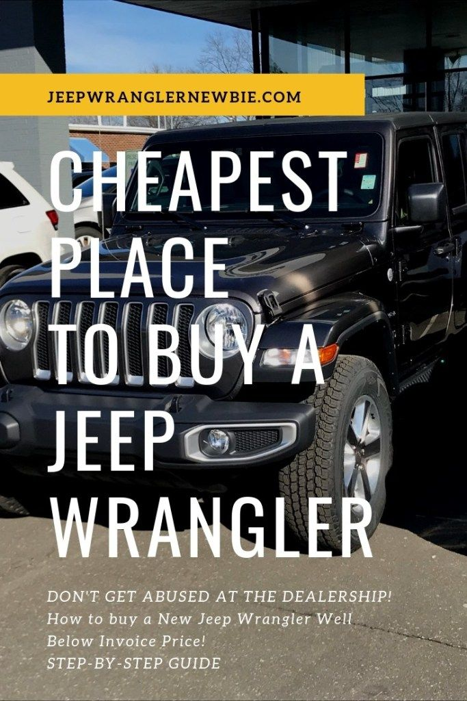 Cheapest Place To Buy A New Jeep Wrangler Jeep Wrangler Newbie