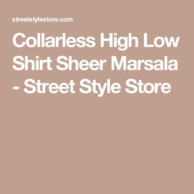 Collarless High Low Shirt Sheer Marsala - Street Style Store