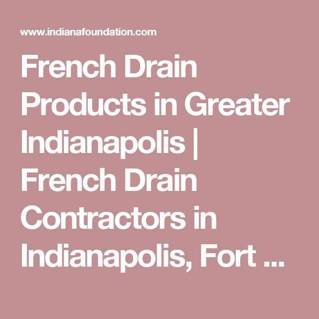 French Drain Products in Greater Indianapolis | French Drain Contractors in Indianapolis, Fort Wayne, Bloomington, IN to fix your basement drainage.
