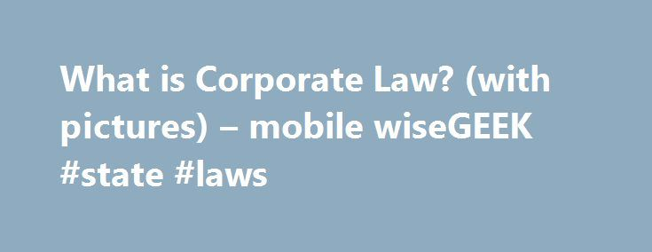 What is Corporate Law? (with pictures) – mobile wiseGEEK #state #laws http://law.remmont.com/what-is-corporate-law-with-pictures-mobile-wisegeek-state-laws/  #corporate law # wiseGEEK: What is Corporate Law? Among the various specialties within the law profession exists the field of corporate law. Unlike criminal or trial law, corporate law is largely focused with practice outside the courtroom. In general, it […]