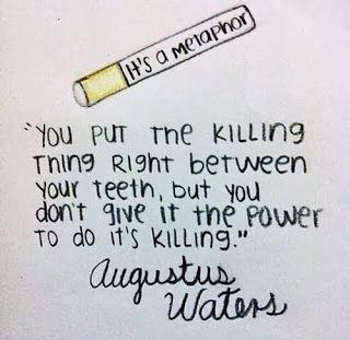 """Frases de Libros/Peliculas:  """"Esto es una metáfora: me pongo el arma letal entre mis dientes, pero no le doy el poder de matarme""""-Augustus Waters  Bajo la misma estrella de John Green"""