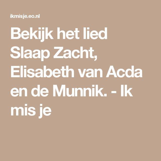 Bekijk het lied Slaap Zacht, Elisabeth van Acda en de Munnik. - Ik mis je