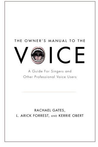 The Owner's Manual to the Voice: A Guide for Singers and Other Professional Voice Users: Rachael Gates, L. Arick Forrest, Kerrie Obert: 9780199964680: Amazon.com: Books