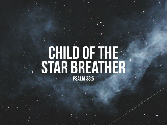 How amazing to think that my GOD is so powerful that he breaths stars wow that awesome