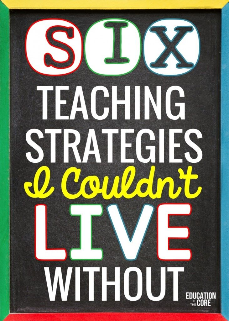 Six Teaching Strategies I Couldn't Live Without - Education to the Core