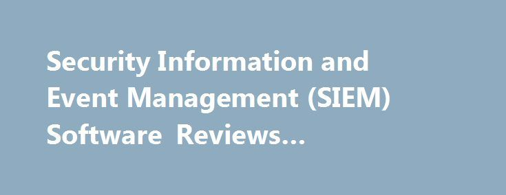 Security Information and Event Management (SIEM) Software Reviews #solarwinds #vs #splunk http://pakistan.nef2.com/security-information-and-event-management-siem-software-reviews-solarwinds-vs-splunk/  # Reviews for Security Information and Event Management (SIEM) Software What is security information and event management (SIEM) software? Products in the security information and event management (SIEM) market analyze security event data and network flow data in real time for internal and…