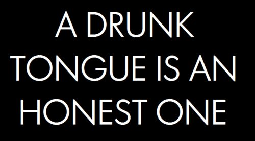 : Quotes, Drunk Tongue, So True, Truths, Word, Sober Thoughts, Living, Funnies Stuff, True Stories