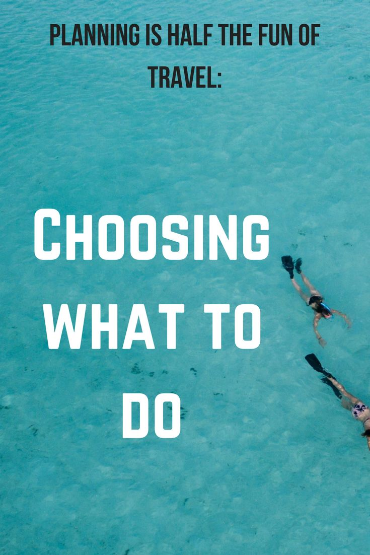 Planning is half the fun of travel: Choosing what to do on your holiday