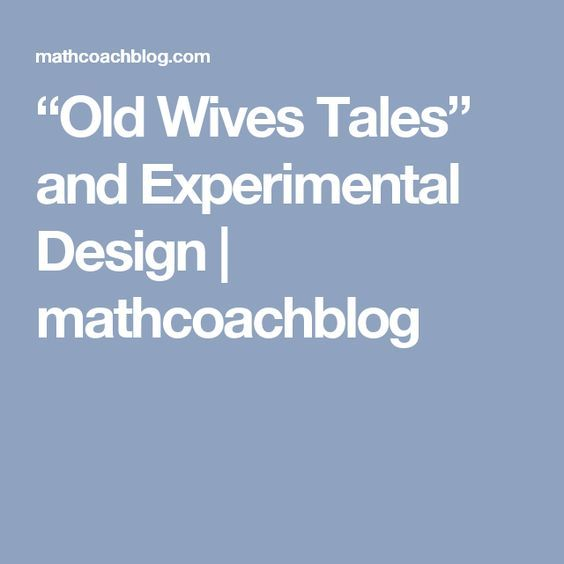 """""""Old Wives Tales"""" and Experimental Design 
