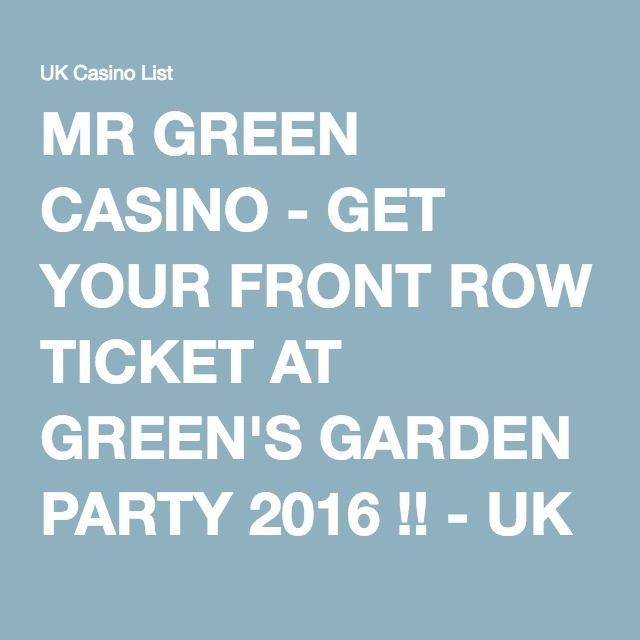 MR GREEN CASINO - GET YOUR FRONT ROW TICKET AT GREEN'S GARDEN PARTY 2016 !! - UK…