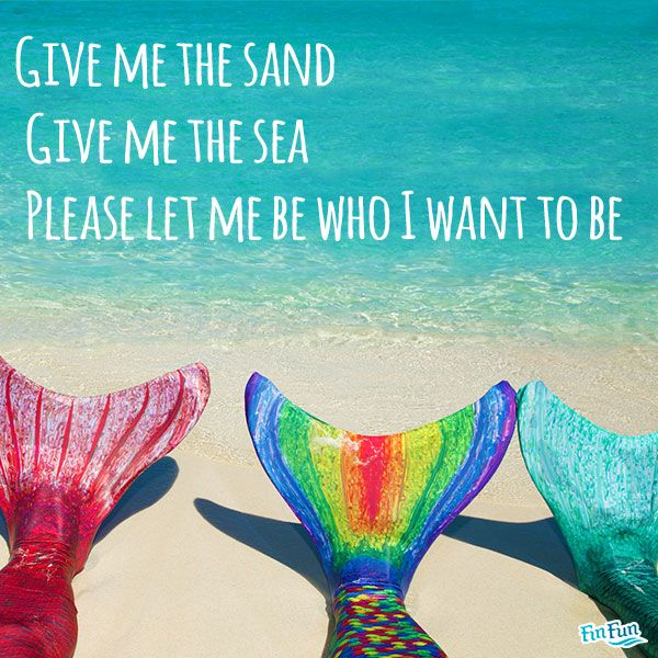 Give me the sand, Give me the sea, please let me be who I want to be! Repin this if you always have wanted to be a mermaid!