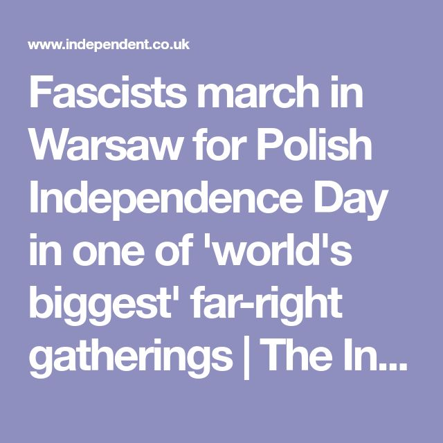 Fascists march in Warsaw for Polish Independence Day in one of 'world's biggest' far-right gatherings | The Independent
