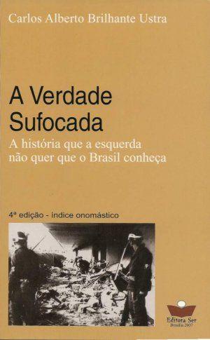 A Verdade Sufocada - A História que Esquerda Não Quer que o Brasil Conheça - Carlos Alberto Brilhante Ustra