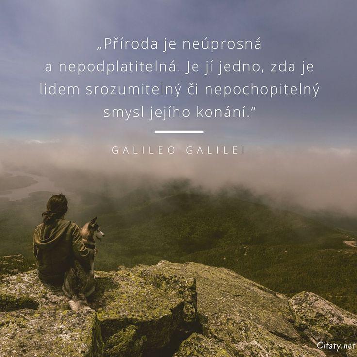 Příroda je neúprosná a nepodplatitelná. Je jí jedno, zda je lidem srozumitelný či nepochopitelný smysl jejího konání. - Galileo Galilei