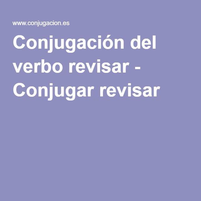 Conjugación del verbo revisar - Conjugar revisar
