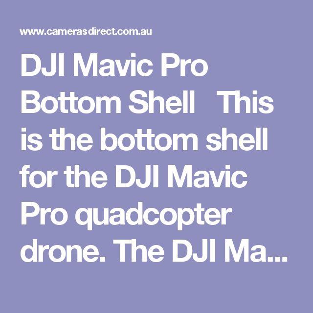 DJI Mavic Pro Bottom Shell   This is the bottom shell for the DJI Mavic Pro quadcopter drone.  The DJI Mavic Pro Bottom Shell comes with a full Australian warranty.