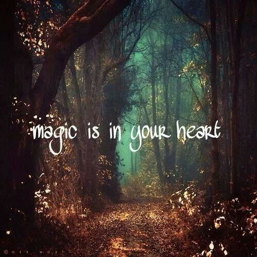OPEN  YOUR HEART AND THE MAGIC WILL SPILL OUT IN MANY DIFFERENT WAYS.....