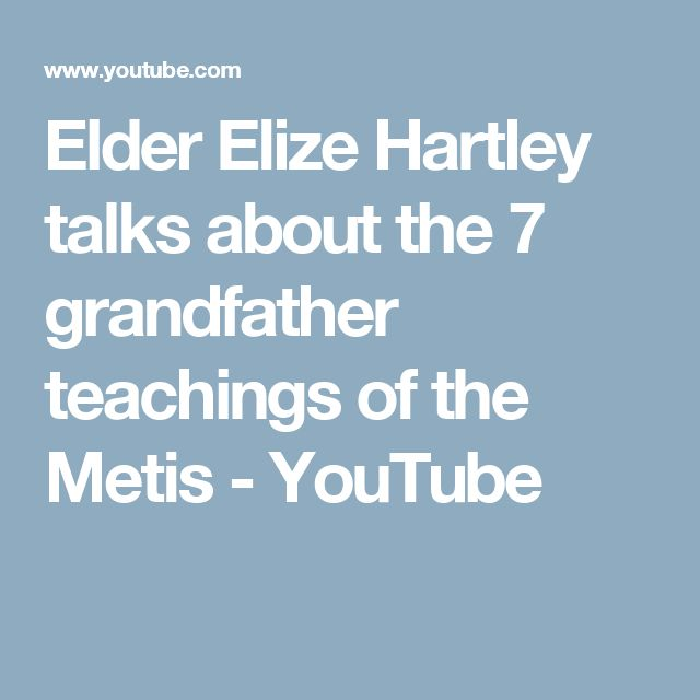 Elder Elize Hartley talks about the 7 grandfather teachings of the Metis - YouTube