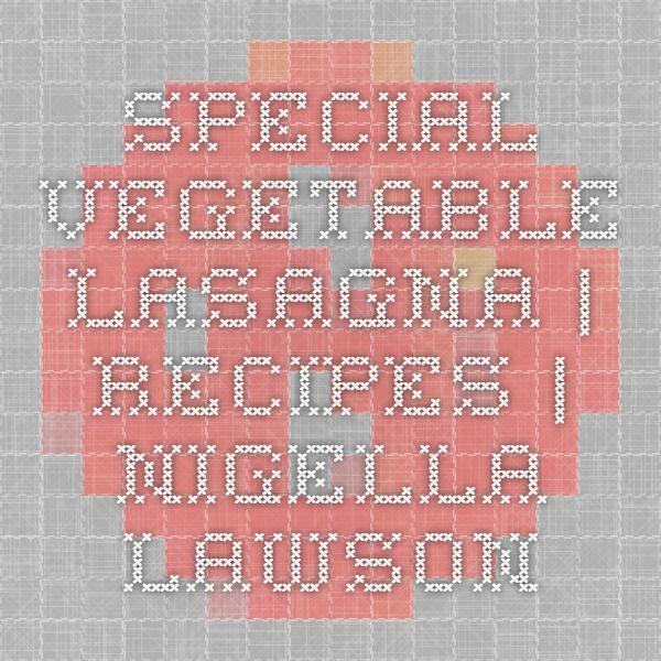 SPECIAL VEGETABLE LASAGNA | Recipes | Nigella Lawson