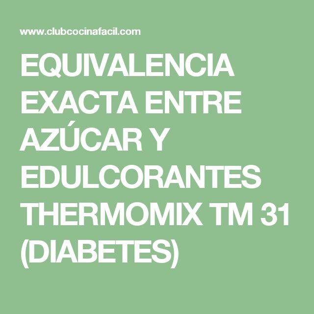 EQUIVALENCIA EXACTA ENTRE AZÚCAR Y EDULCORANTES THERMOMIX TM 31 (DIABETES)