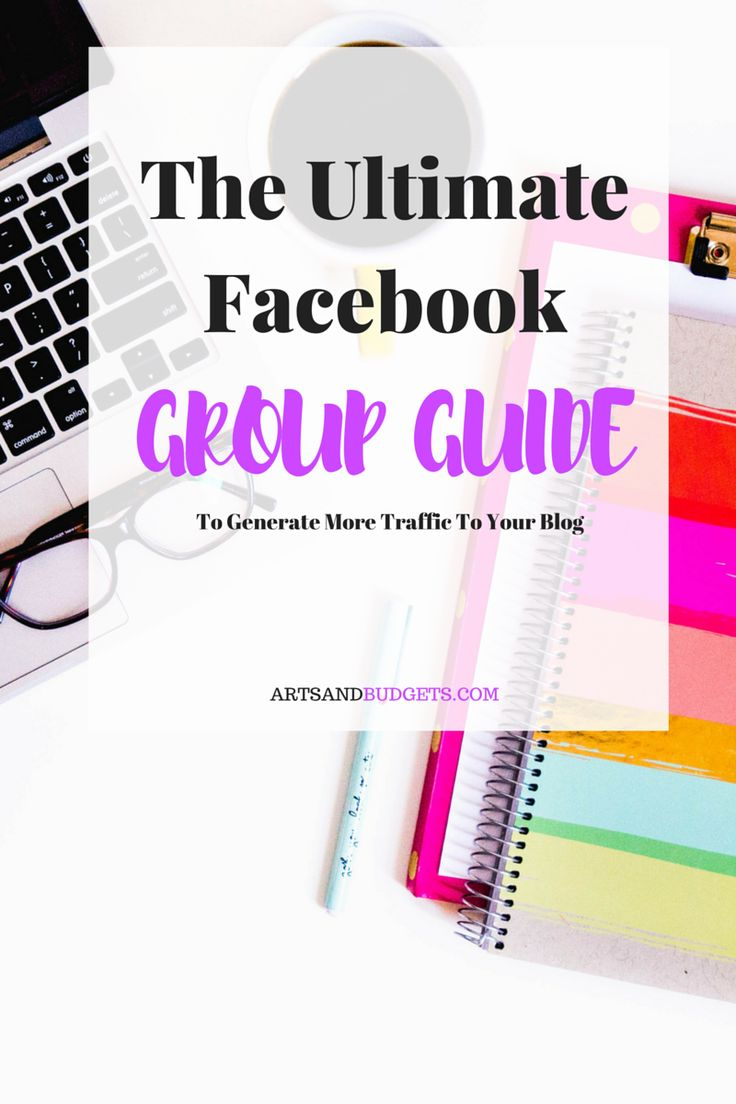 The Ultimate Facebook Group Guide to Generate More Traffic to Your Blog << Arts and Budgets // blogging >> socialmedia