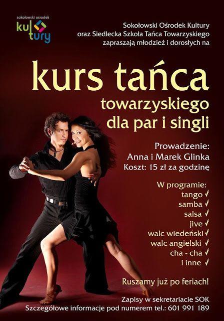 KURS TAŃCA dla początkujących (dla singli i par) - tańce towarzyskie, salsa i tańce dyskotekowe (weselne):  m.in dla par przygotowujących się do wesela w tym pierwszego tańca. (3 m-ce: marzec-czerwiec, 16 lekcji x1h)  START: 25 LUTY 2016 (czwartek) GODZ: 19.15 MIEJSCE: Sokołów Podlaski, I Liceum Ogólnokształcące im. M. Skłodowskiej-Curie, ul.Sadowa 11   Koszt: 15 zł./ godzina W programie: tango, samba, salsa, jive, walc wiedeński i angielski, cha - cha i inne  Zapisy 601991189