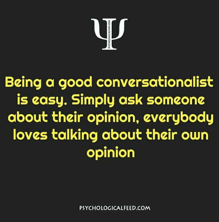 being a good conversationalist is easy. simply ask someone about their opinion, everybody loves talking about their own opinion.