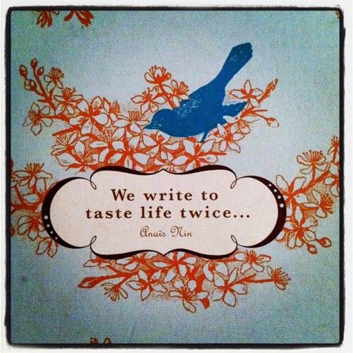 We write to live life twice. (or more!)