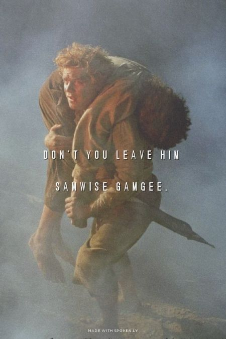 "I made a promise, Mr. Frodo. A promise. ""Don't you leave him Samwise Gamgee."" And I don't mean to. I don't mean to."