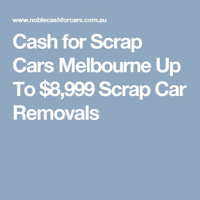 Cash for Scrap Cars Melbourne Up To $8,999 Scrap Car Removals