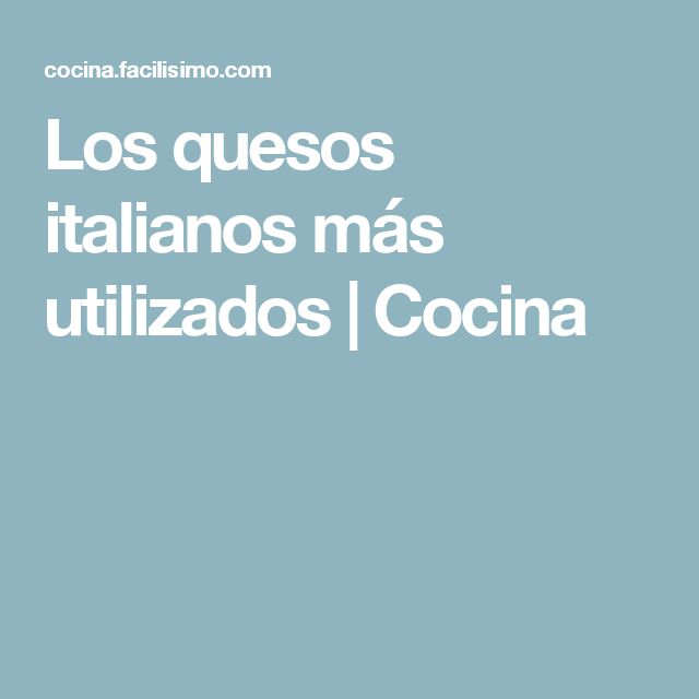 Los quesos italianos más utilizados   Cocina