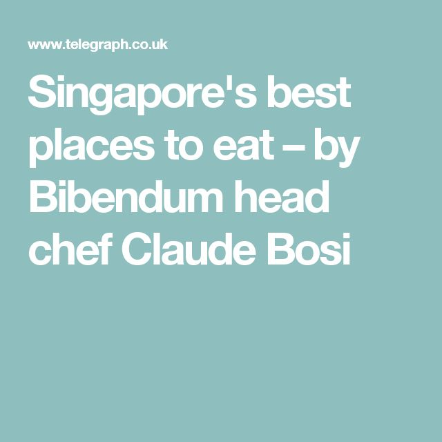 Singapore's best places to eat – by Bibendum head chef Claude Bosi