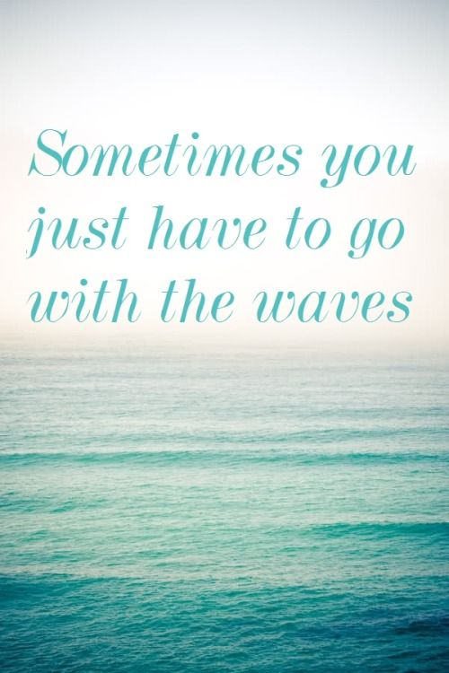 Sometimes You Just Have To Go With The Waves Quotes Quotes