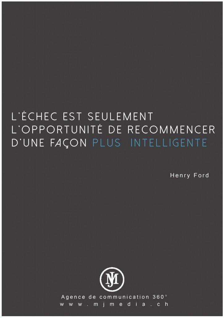 """""""L'échec est une opportunité pour recommencer d'une façon plus intelligente."""" Henry Ford."""