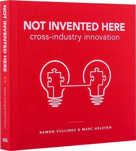 Cover of the book: 'Not Invented Here: cross-industry innovation'