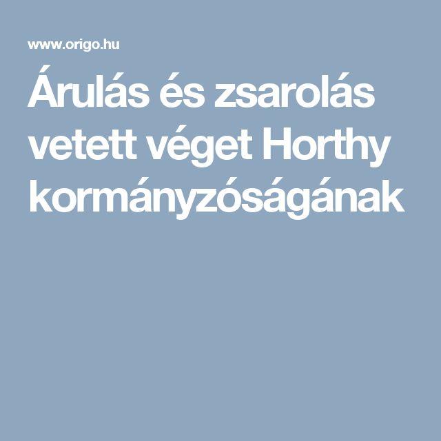 Árulás és zsarolás vetett véget Horthy kormányzóságának