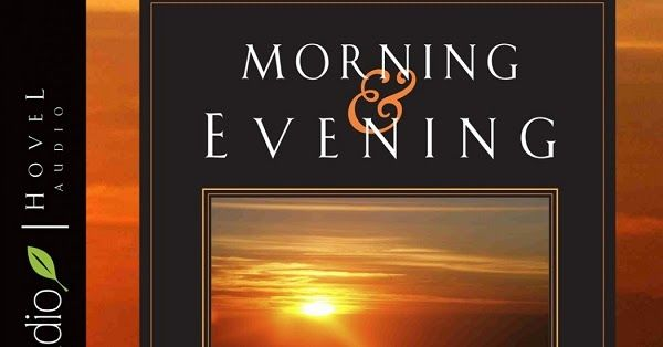 CHARLES SPURGEON'S MORNING AND EVENING - MONDAY, DECEMBER 4, 2017