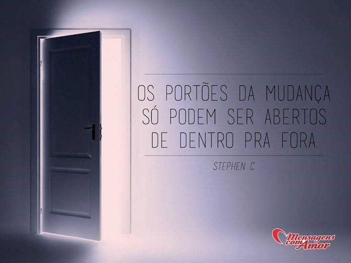 Os portões da mudança só podem ser abertos de dentro pra fora. #portao #mudanca #aberto #abrir #dentro #fora #filosofia