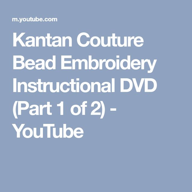 Kantan Couture Bead Embroidery Instructional DVD (Part 1 of 2) - YouTube