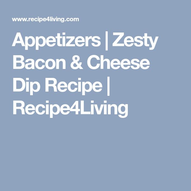 Appetizers | Zesty Bacon & Cheese Dip Recipe | Recipe4Living