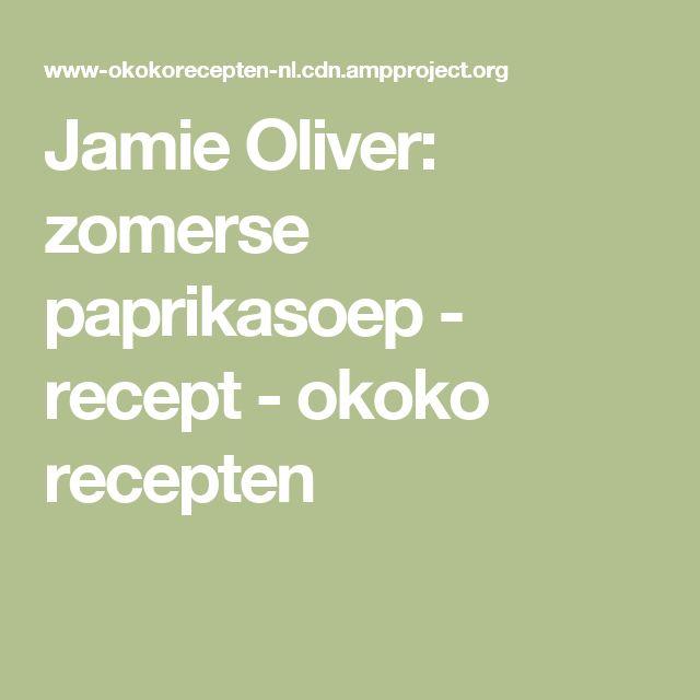 Jamie Oliver: zomerse paprikasoep - recept - okoko recepten