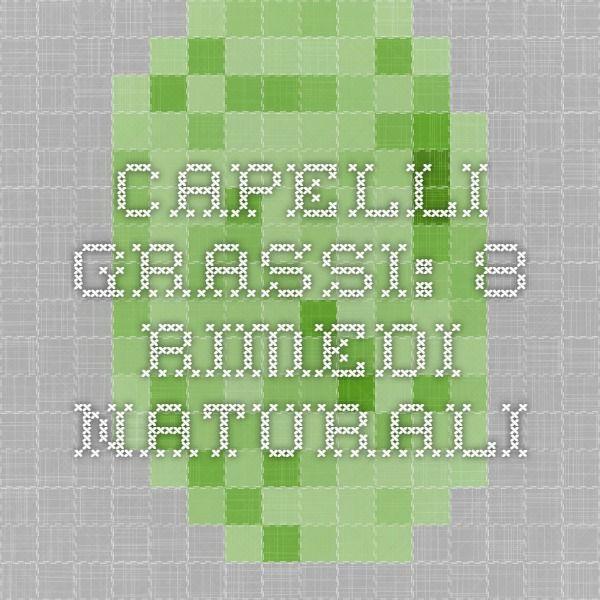 Capelli grassi: 8 rimedi naturali