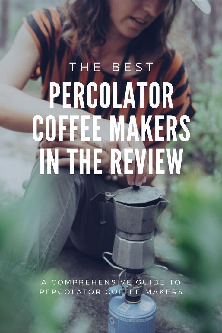 Best Percolator Coffee Makers 2020 In Coffee We Trust In 2020 Percolator Coffee Maker Percolator Coffee Percolator