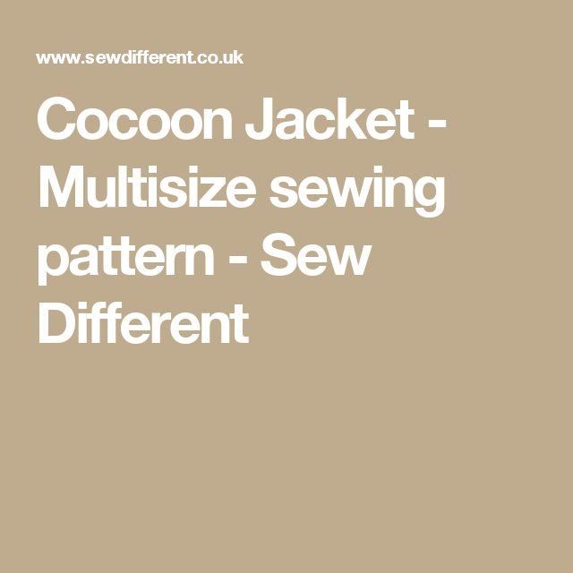 Cocoon Jacket - Multisize sewing pattern - Sew Different