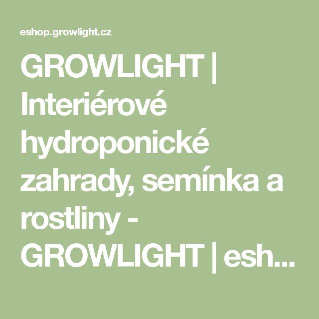 GROWLIGHT | Interiérové hydroponické zahrady, semínka a rostliny - GROWLIGHT | eshop
