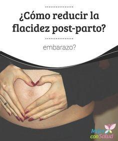 ¿Cómo reducir la flacidez post-parto? Para empezar a ejercitar la zona abdominal deberemos pasar la cuarentena, mientras que para ponernos a dieta debemos esperar a que acabe el período de lactancia para no perjudicar al bebé