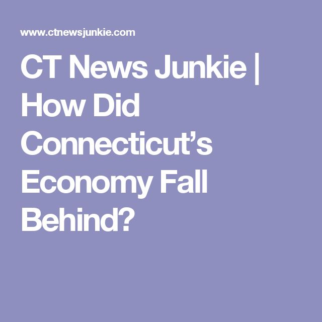 CT News Junkie | How Did Connecticut's Economy Fall Behind?